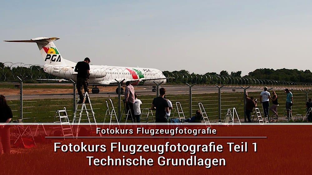 Fotokurs Flugzeugfotografie Teil 1 Technische Grundlagen