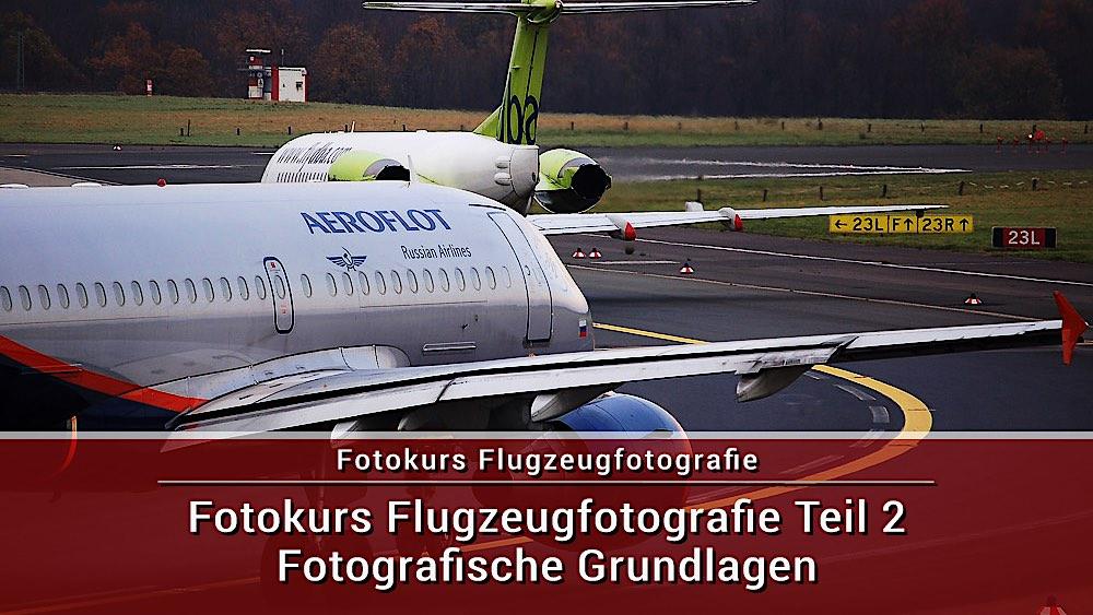 Fotokurs Flugzeugfotografie Teil 2 Fotografische Grundlagen