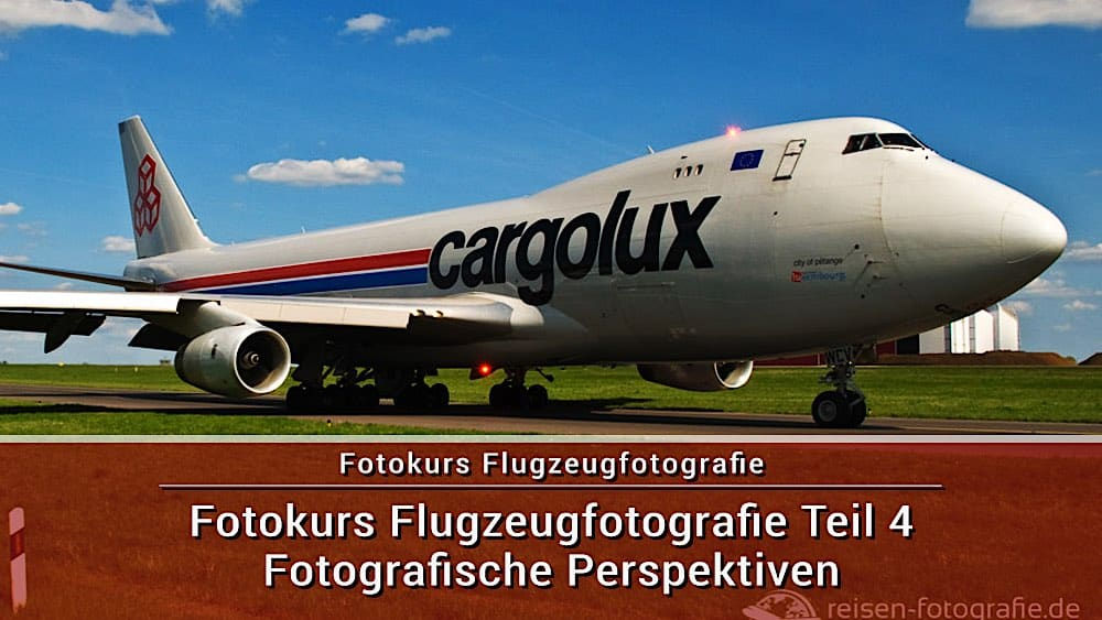 Fotokurs Flugzeugfotografie Teil 4 Fotografische Perspektiven