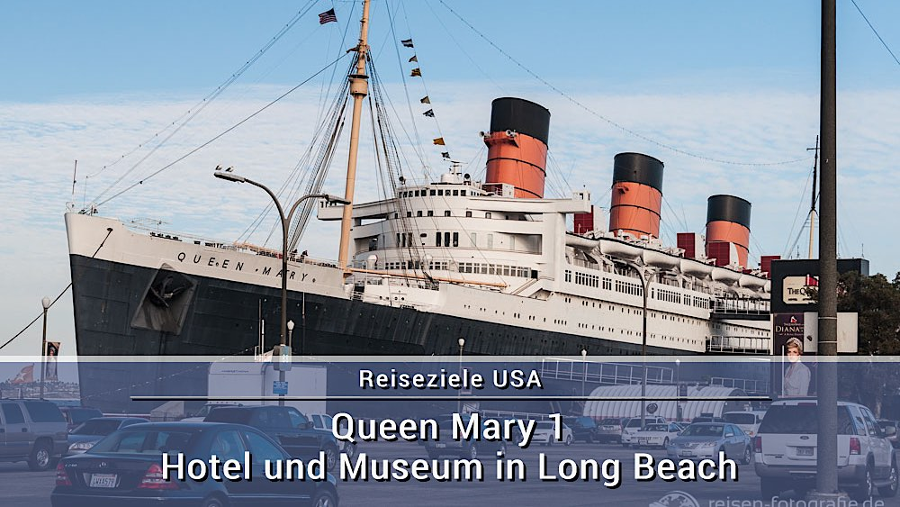 Queen Mary 1 – Hotel und Museum in Long Beach