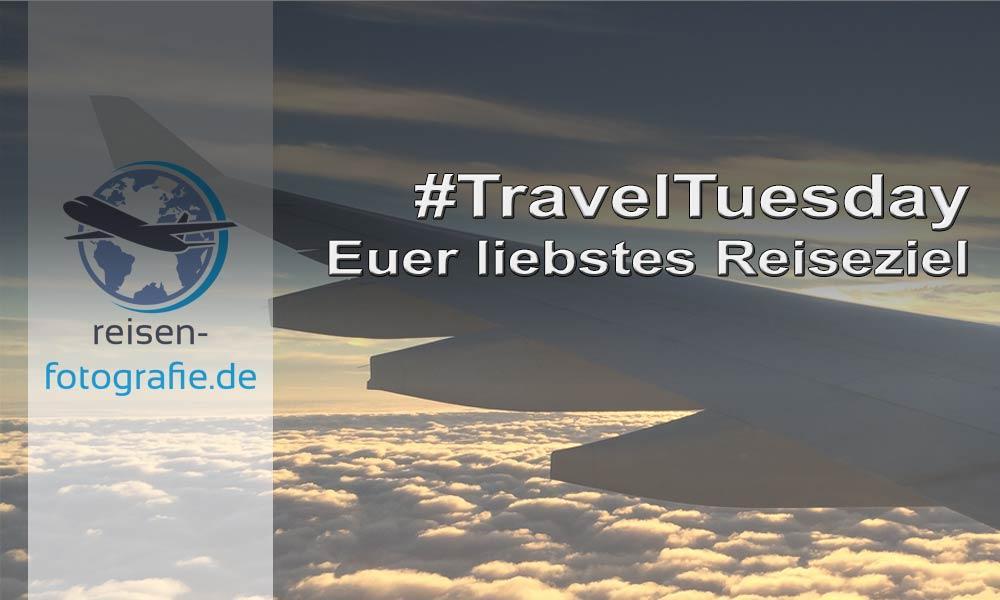TravelTuesday Euer liebstes Reiseziel