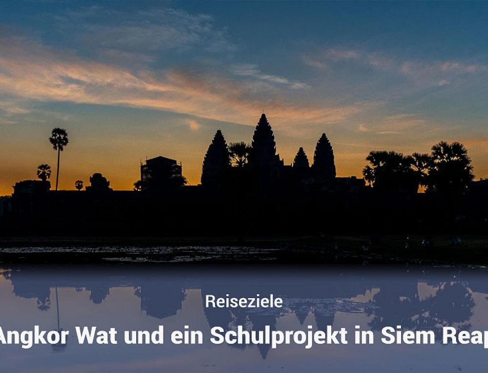 Angkor Wat und ein Schulprojekt in Siem Reap