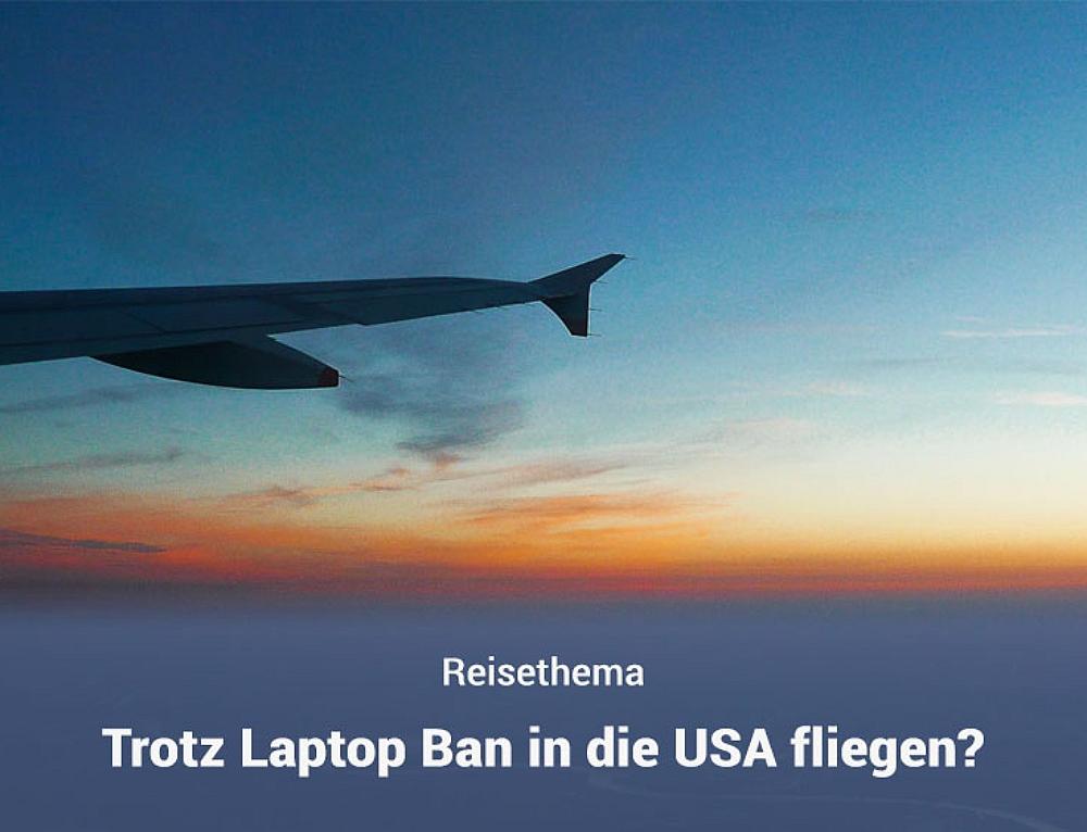 Trotz Laptop-Ban in die USA fliegen?