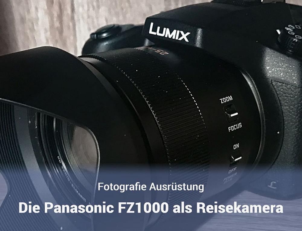 Die Panasonic DMC FZ1000 als Reisekamera