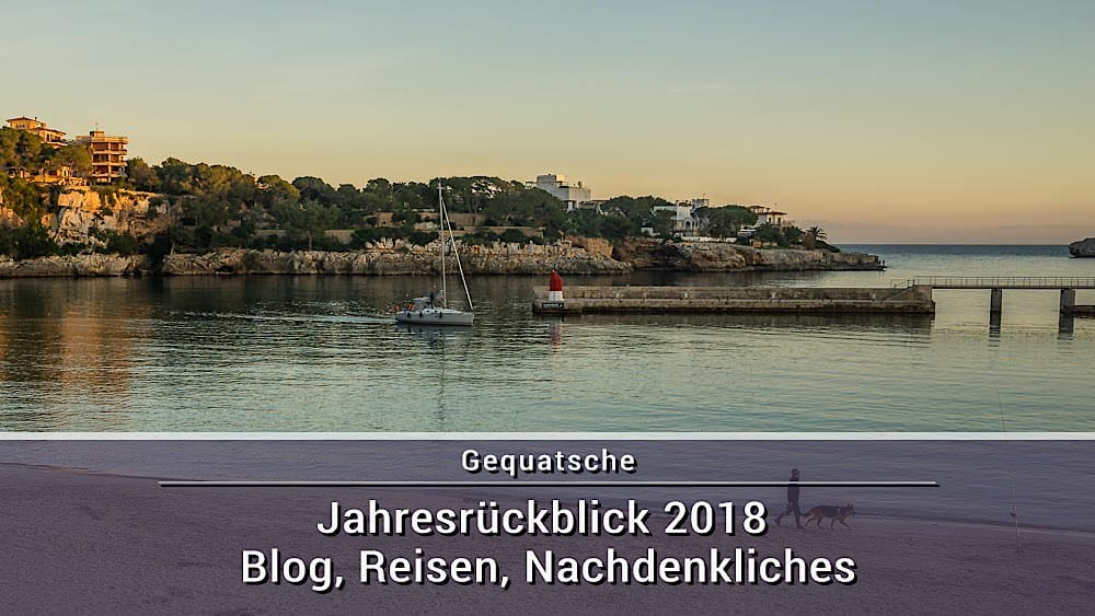 Jahresrückblick 2018 Blog, Reisen, Nachdenkliches