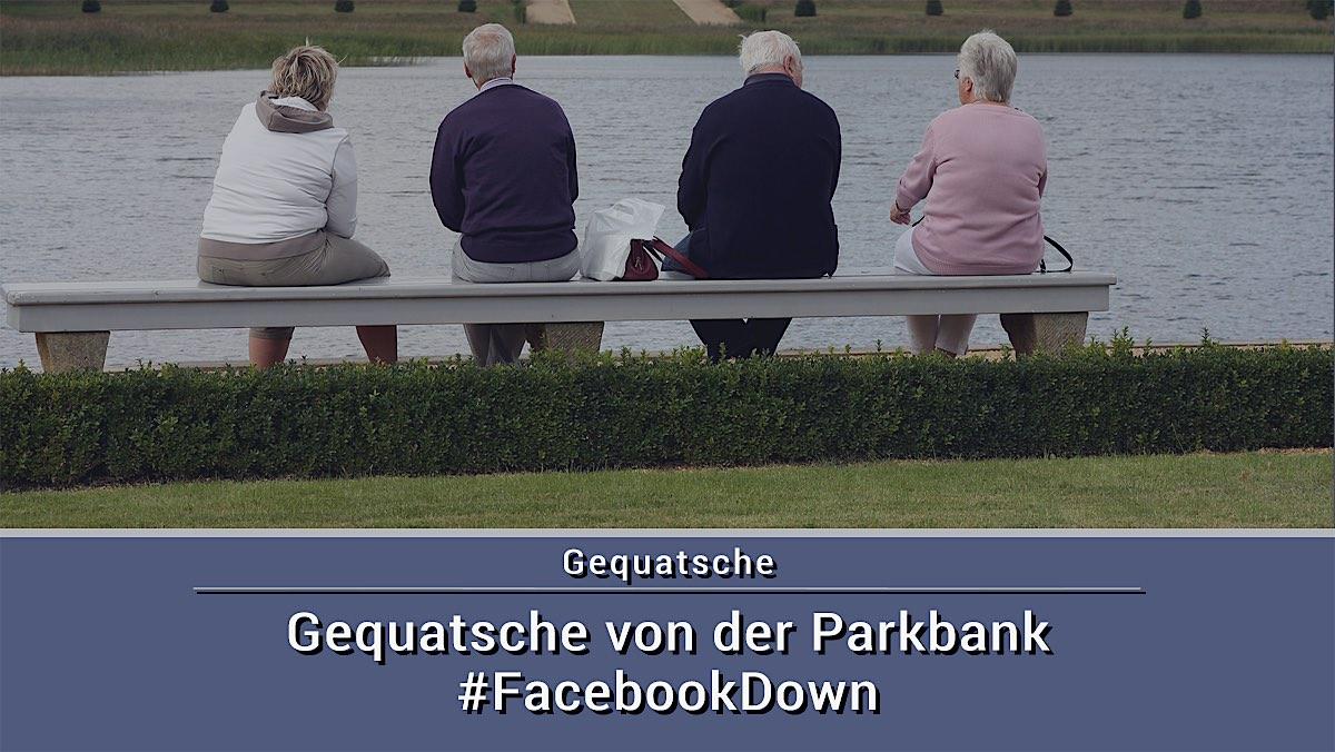 #FacebookDown – Gequatsche von der Parkbank